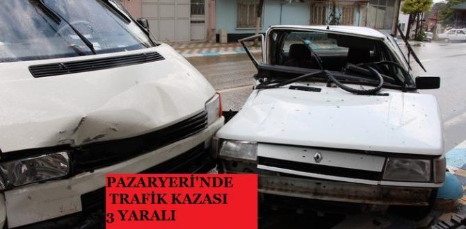 PAZARYERİ'NDE TRAFİK KAZASI 3 YARALI