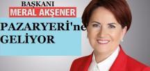 İYİ PARTİ GENEL BAŞKANI AKŞENER PAZARYERİ'NE GELİYOR