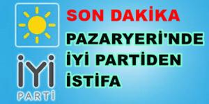 PAZARYERİNDE İYİ PARTİ'DEN İSTİFA