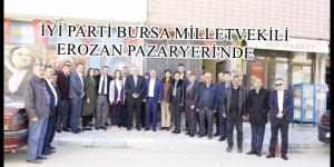 İYİ PARTİ BURSA MİLLETVEKİLİ EROZAN PAZARYERİ'NDE