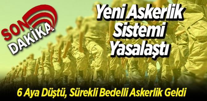 » Son Dakika! Yeni Askerlik Sistemi Yasalaştı. Buna Göre 6 Aya Düştü, Sürekli Bedelli Askerlik Geldi