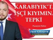 KARABIYIK'TAN İŞÇİ KIYIMINA TEPKİ