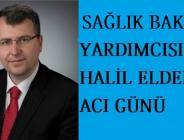 Sağlık Bakan Yardımcısı Halil Eldemir' in Acı Günü