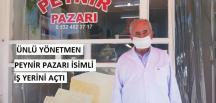 """ÜNLÜ YÖNETMEN """"PEYNİR PAZARI"""" İSİMLİ İŞ YERİNİ HİZMETE AÇTI"""
