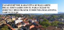 Pazaryeri'nde sokağa çıkan Kovid-19 temaslısı, zorunlu karantinaya alındı
