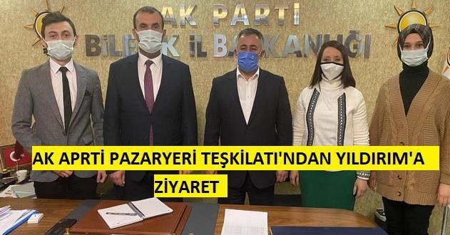 PAZARYERİ AK PARTİ TEŞKİLATINDAN YILDIRIM'A ZİYARET