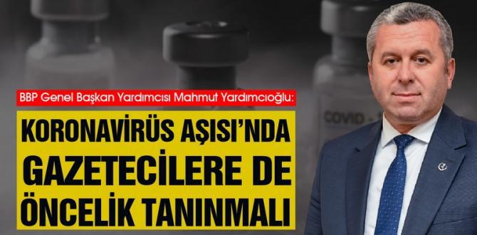 Yardımcıoğlu, Koronavirüs Aşısı'nda Gazetecilere de Öncelik Tanınmalı
