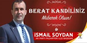 AK Parti Pazaryeri İlçe Başkanı İsmail Soydan, Berat Kandili nedeniyle bir kutlama mesajı yayınladı.