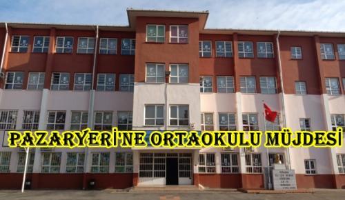 MİLLETVEKİLİ YAĞCI'DAN PAZARYERİ'NE ORTAOKUL MÜJDESİ