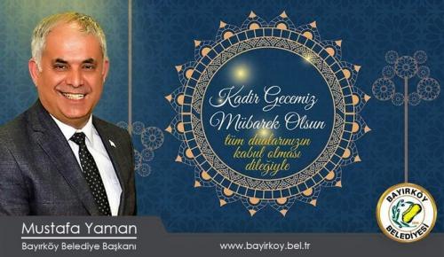 Bayırköy Belediye Başkanı Mustafa Yaman'ın Kadir Gecesi Mesajı