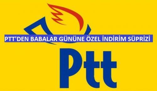 PTT'DEN BABALAR GÜNÜ'NE ÖZEL İNDİRİM SÜRPRİZİ
