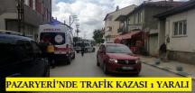PAZARYERİ'NDE TRAFİK KAZASI 1 YARALI